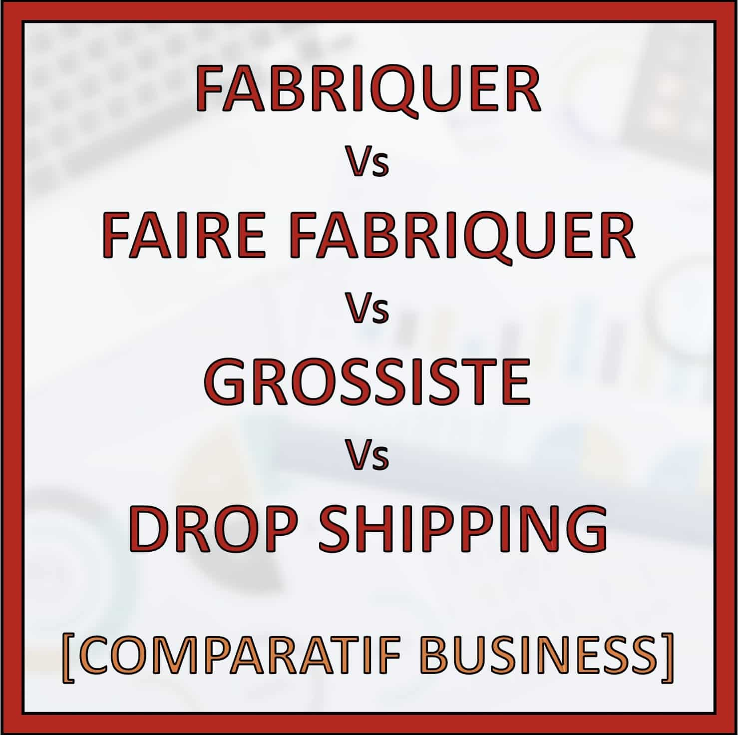 comparatif business fabriquer grossiste dropshipping