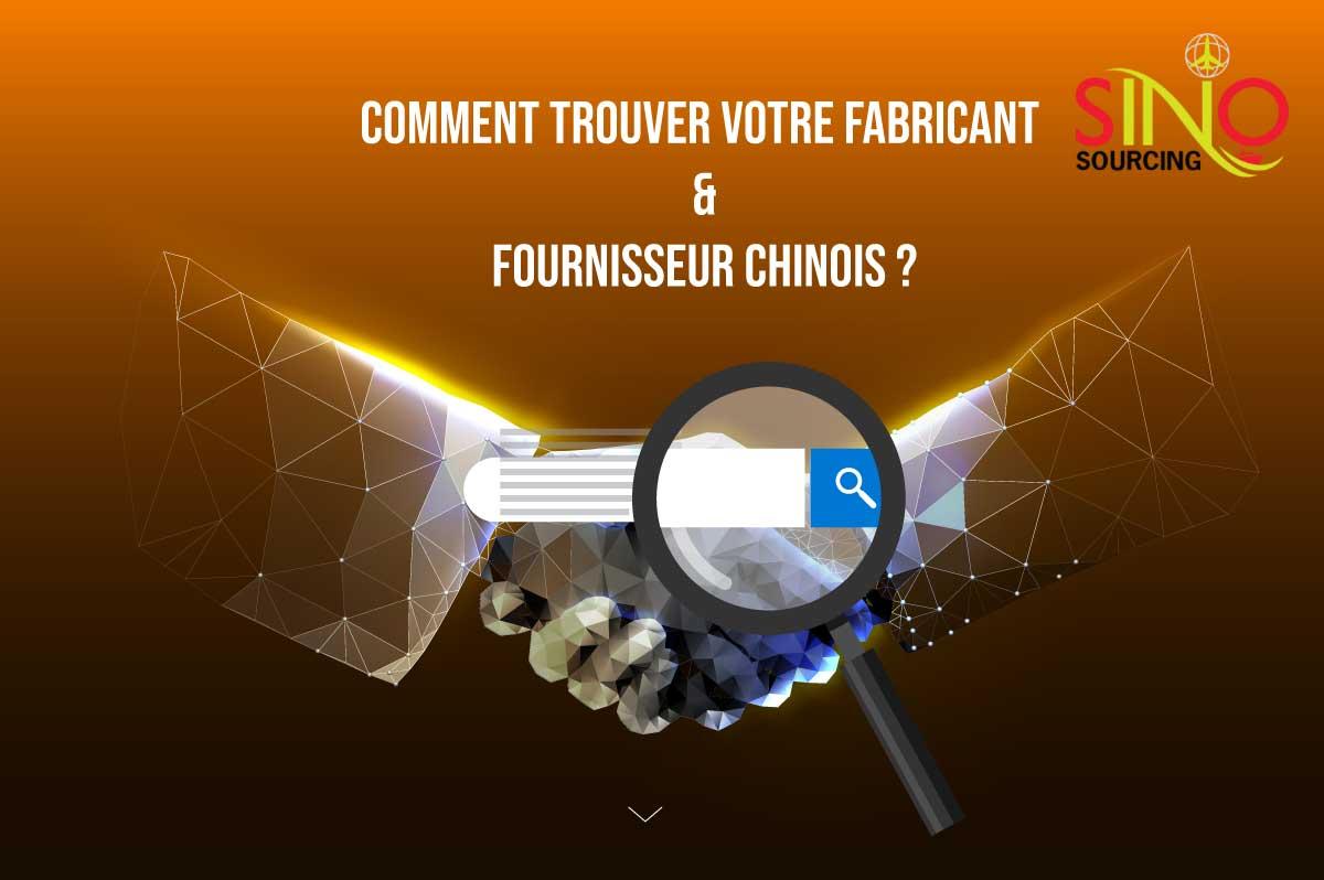 COMMENT TROUVER FABRICANT ET FOURNISSEUR CHINOIS ?